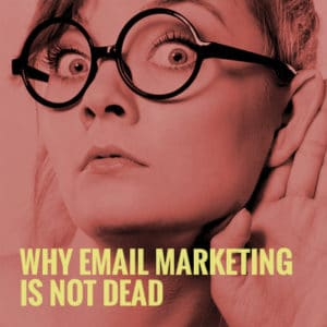 Why-EMail-Marketing-is-Not-Dead